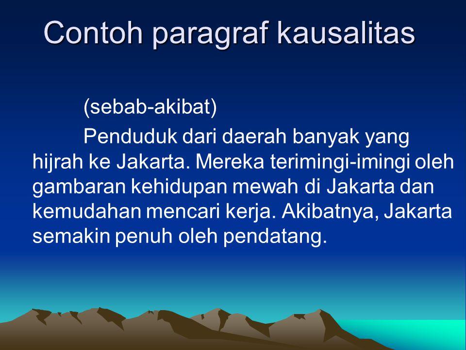 Contoh paragraf kausalitas (sebab-akibat) Penduduk dari daerah banyak yang hijrah ke Jakarta. Mereka terimingi-imingi oleh gambaran kehidupan mewah di