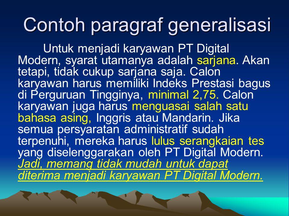 Contoh paragraf generalisasi Untuk menjadi karyawan PT Digital Modern, syarat utamanya adalah sarjana. Akan tetapi, tidak cukup sarjana saja. Calon ka
