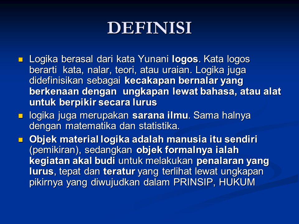 DEFINISI Logika berasal dari kata Yunani logos. Kata logos berarti kata, nalar, teori, atau uraian. Logika juga didefinisikan sebagai kecakapan bernal