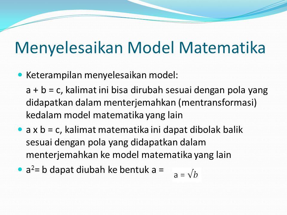 Menyelesaikan Model Matematika Keterampilan menyelesaikan model: a + b = c, kalimat ini bisa dirubah sesuai dengan pola yang didapatkan dalam menterje