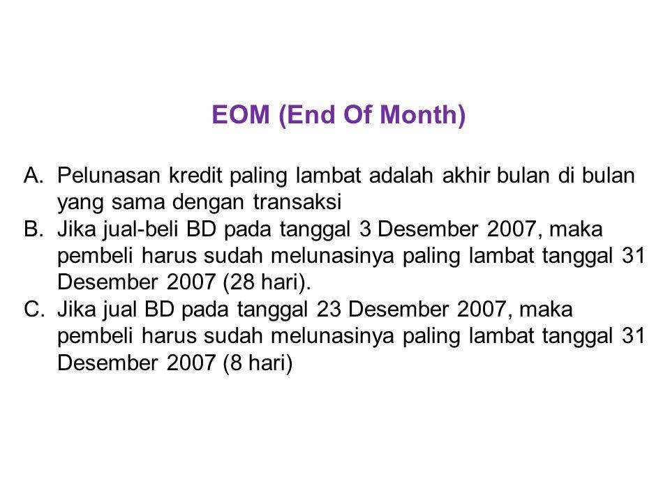 EOM (End Of Month) A.Pelunasan kredit paling lambat adalah akhir bulan di bulan yang sama dengan transaksi B.Jika jual-beli BD pada tanggal 3 Desember