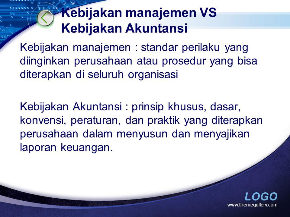 LOGO Kebijakan manajemen VS Kebijakan Akuntansi Kebijakan manajemen : standar perilaku yang diinginkan perusahaan atau prosedur yang bisa diterapkan d