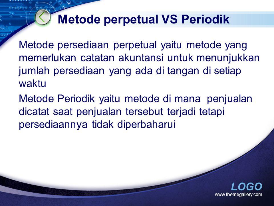 LOGO Metode perpetual VS Periodik Metode persediaan perpetual yaitu metode yang memerlukan catatan akuntansi untuk menunjukkan jumlah persediaan yang
