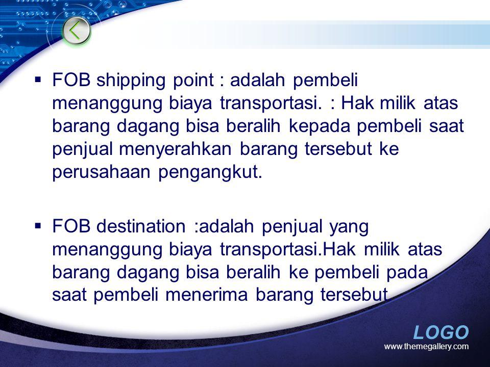LOGO  FOB shipping point : adalah pembeli menanggung biaya transportasi. : Hak milik atas barang dagang bisa beralih kepada pembeli saat penjual meny