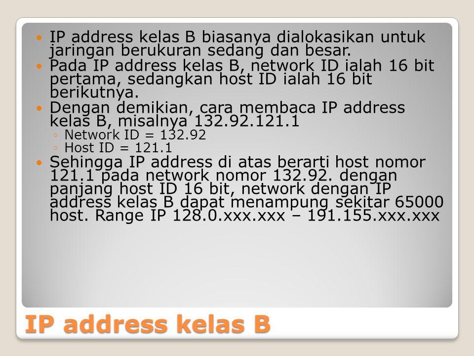 IP address kelas B IP address kelas B biasanya dialokasikan untuk jaringan berukuran sedang dan besar. Pada IP address kelas B, network ID ialah 16 bi