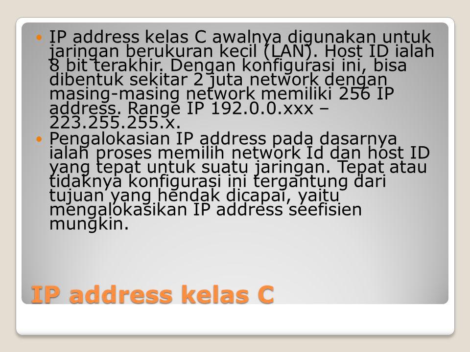 IP address kelas C IP address kelas C awalnya digunakan untuk jaringan berukuran kecil (LAN). Host ID ialah 8 bit terakhir. Dengan konfigurasi ini, bi