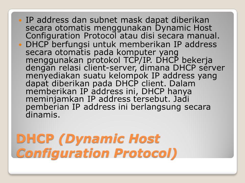 DHCP (Dynamic Host Configuration Protocol) IP address dan subnet mask dapat diberikan secara otomatis menggunakan Dynamic Host Configuration Protocol atau disi secara manual.