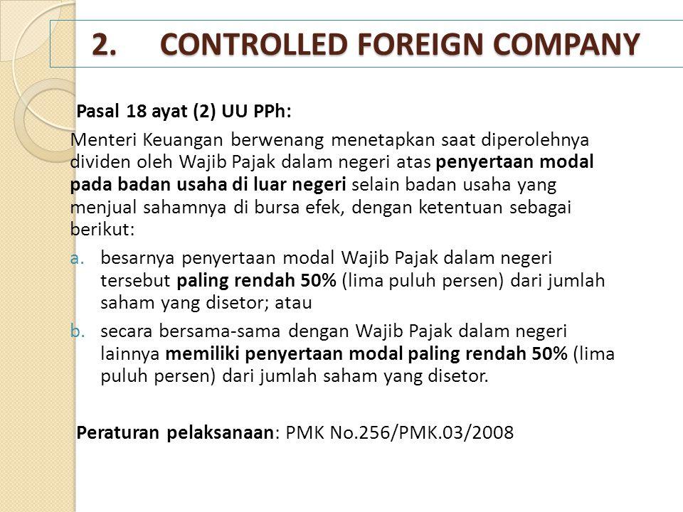 2.CONTROLLED FOREIGN COMPANY Pasal 18 ayat (2) UU PPh: Menteri Keuangan berwenang menetapkan saat diperolehnya dividen oleh Wajib Pajak dalam negeri a