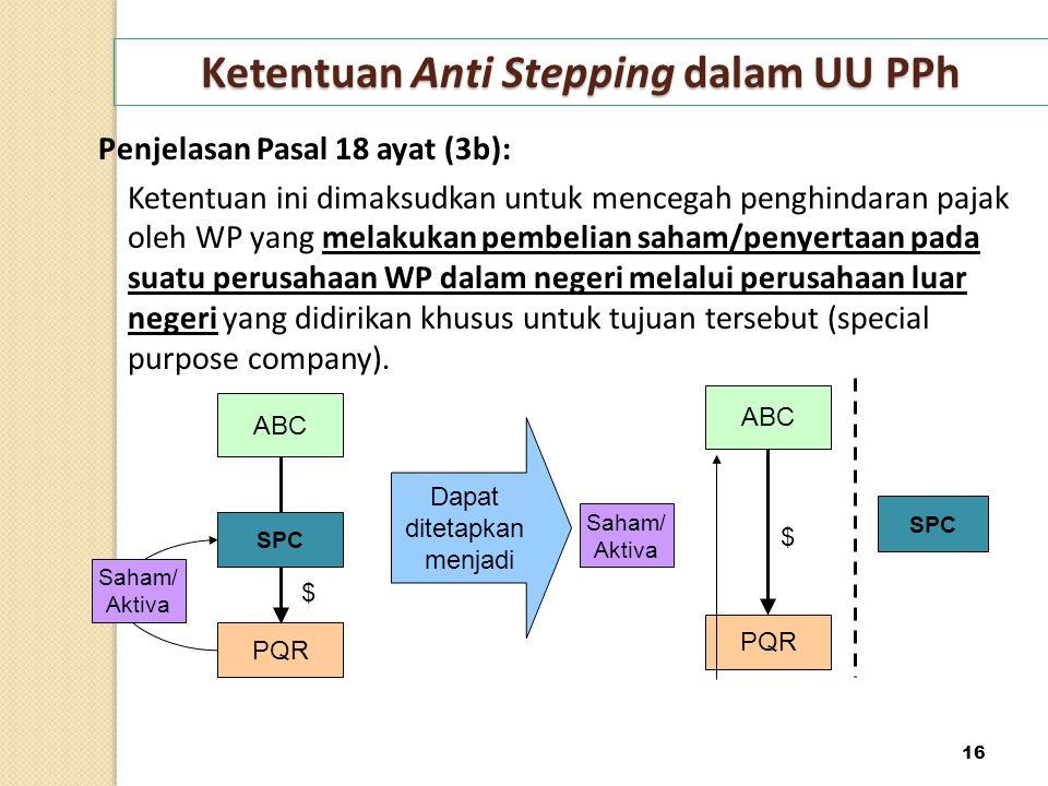 Ketentuan Anti Stepping dalam UU PPh Penjelasan Pasal 18 ayat (3b): Ketentuan ini dimaksudkan untuk mencegah penghindaran pajak oleh WP yang melakukan