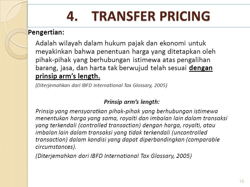 4.TRANSFER PRICING Pengertian: Adalah wilayah dalam hukum pajak dan ekonomi untuk meyakinkan bahwa penentuan harga yang ditetapkan oleh pihak-pihak ya