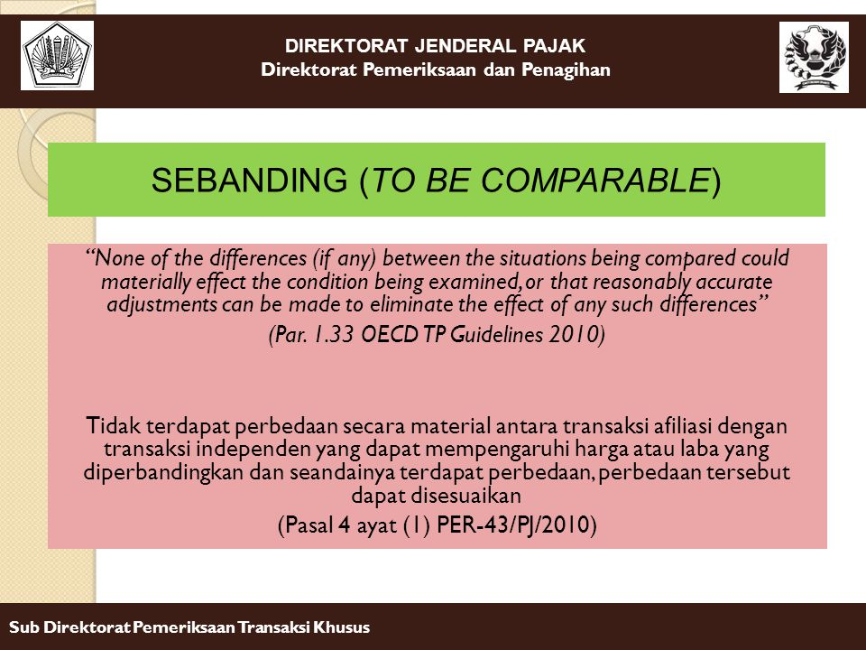 DIREKTORAT JENDERAL PAJAK Direktorat Pemeriksaan dan Penagihan Sub Direktorat Pemeriksaan Transaksi Khusus None of the differences (if any) between the situations being compared could materially effect the condition being examined, or that reasonably accurate adjustments can be made to eliminate the effect of any such differences (Par.