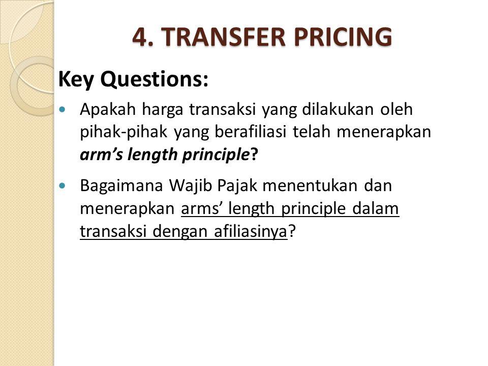 4. TRANSFER PRICING Key Questions: Apakah harga transaksi yang dilakukan oleh pihak-pihak yang berafiliasi telah menerapkan arm's length principle? Ba