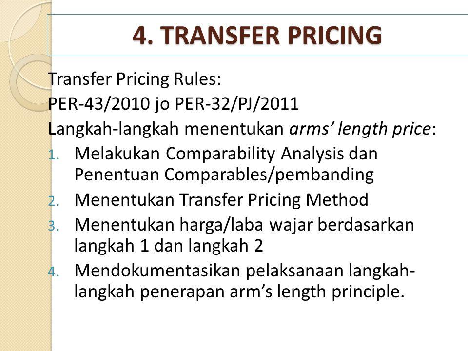4. TRANSFER PRICING Transfer Pricing Rules: PER-43/2010 jo PER-32/PJ/2011 Langkah-langkah menentukan arms' length price: 1. Melakukan Comparability An