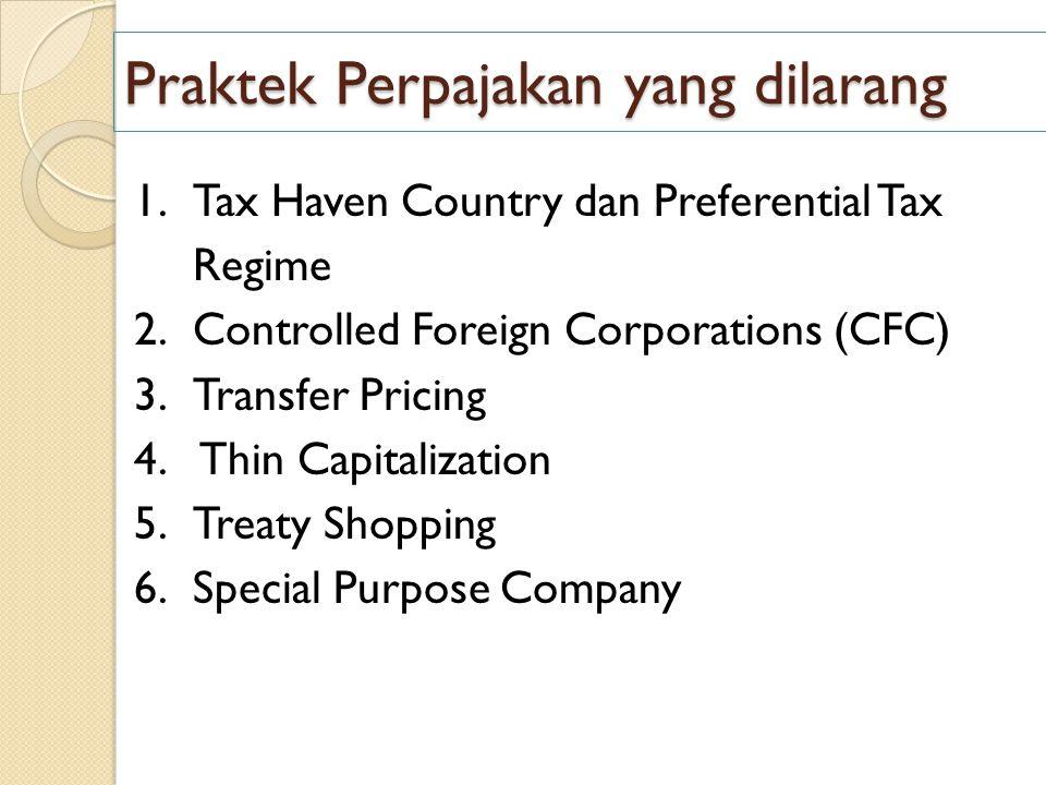 Praktek Perpajakan yang dilarang 1.Tax Haven Country dan Preferential Tax Regime 2.Controlled Foreign Corporations (CFC) 3.Transfer Pricing 4. Thin Ca