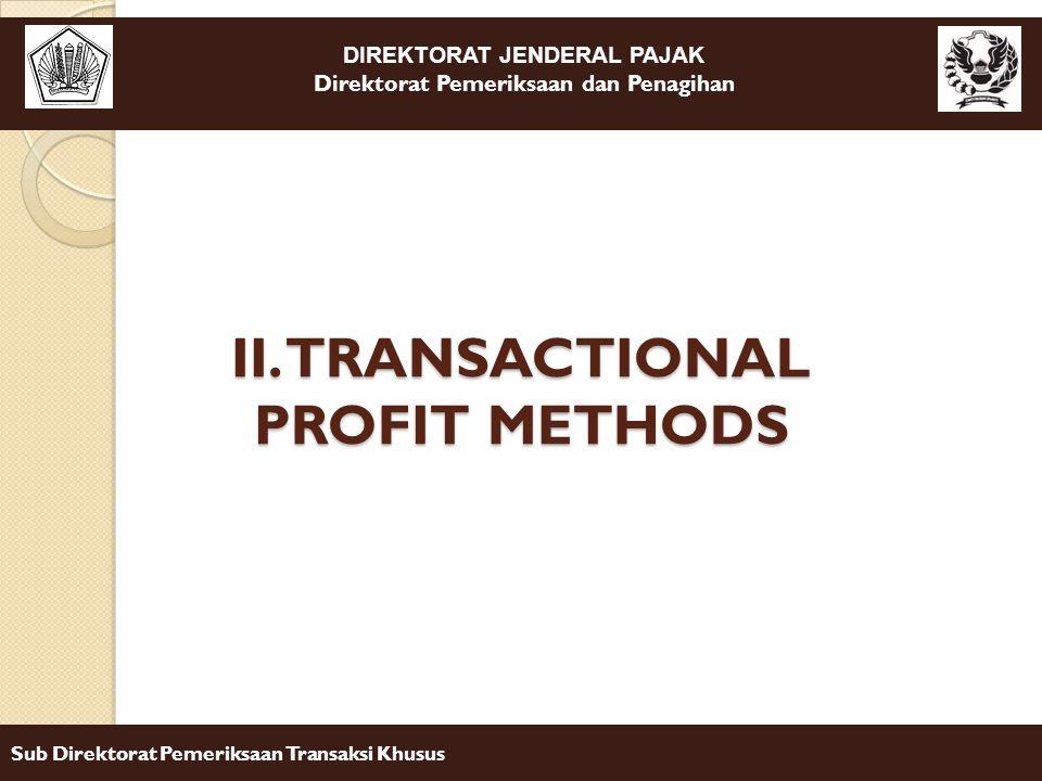 DIREKTORAT JENDERAL PAJAK Direktorat Pemeriksaan dan Penagihan Sub Direktorat Pemeriksaan Transaksi Khusus II. TRANSACTIONAL PROFIT METHODS