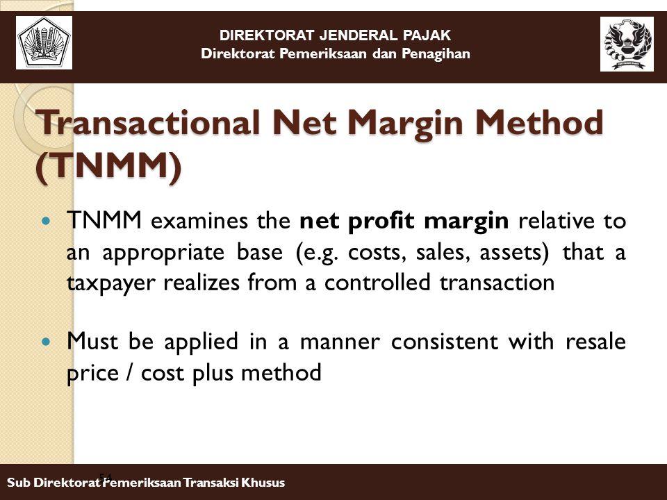 DIREKTORAT JENDERAL PAJAK Direktorat Pemeriksaan dan Penagihan Sub Direktorat Pemeriksaan Transaksi Khusus TNMM examines the net profit margin relativ
