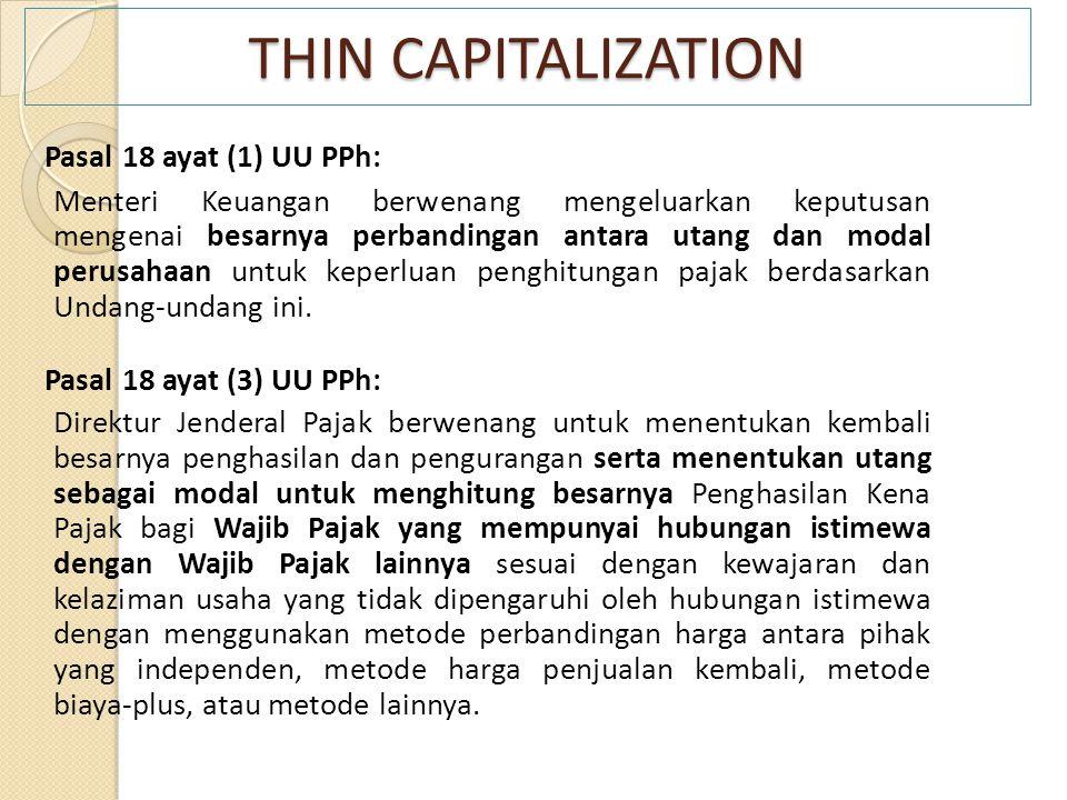 THIN CAPITALIZATION Pasal 18 ayat (1) UU PPh: Menteri Keuangan berwenang mengeluarkan keputusan mengenai besarnya perbandingan antara utang dan modal