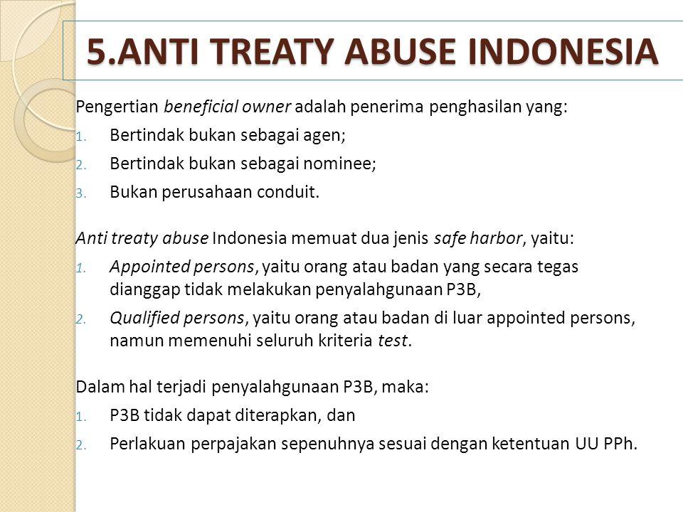 5.ANTI TREATY ABUSE INDONESIA Pengertian beneficial owner adalah penerima penghasilan yang: 1. Bertindak bukan sebagai agen; 2. Bertindak bukan sebaga