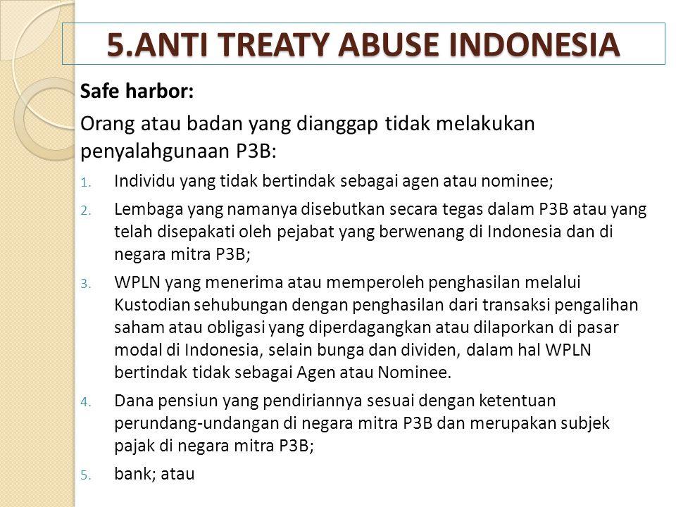5.ANTI TREATY ABUSE INDONESIA Safe harbor: Orang atau badan yang dianggap tidak melakukan penyalahgunaan P3B: 1. Individu yang tidak bertindak sebagai