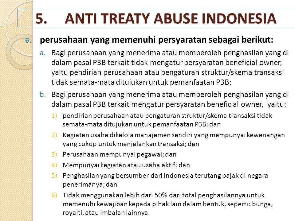 5.ANTI TREATY ABUSE INDONESIA 6. perusahaan yang memenuhi persyaratan sebagai berikut: a.Bagi perusahaan yang menerima atau memperoleh penghasilan yan