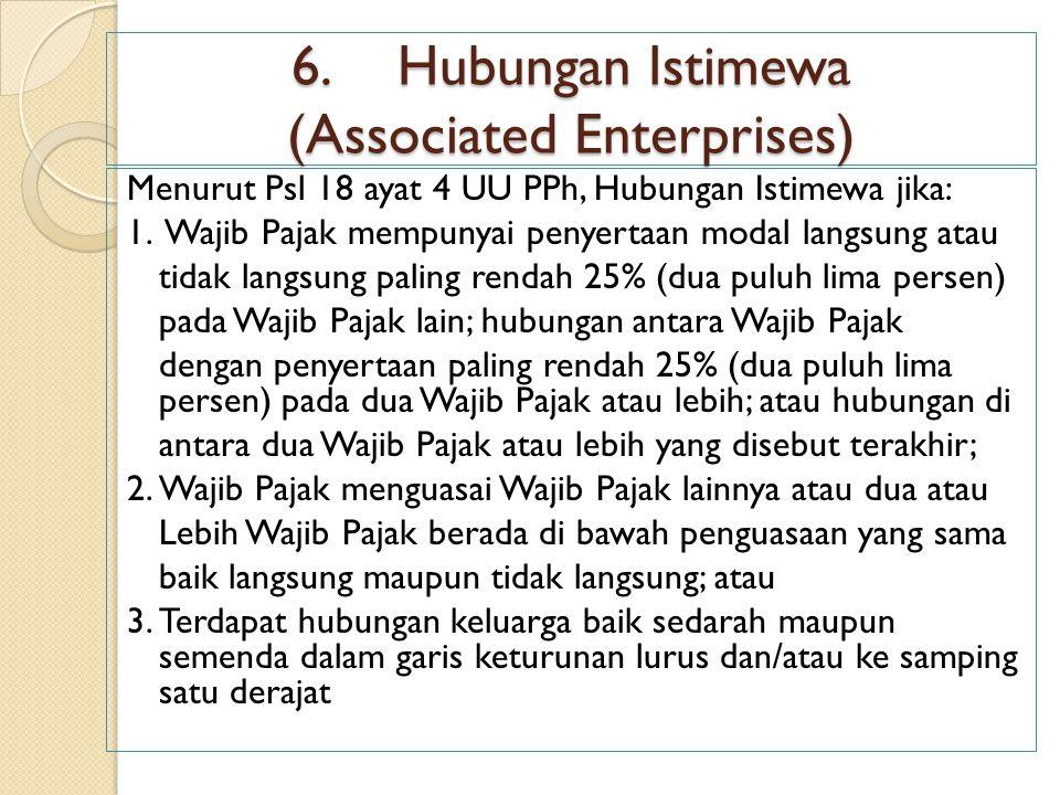 6.Hubungan Istimewa (Associated Enterprises) Menurut Psl 18 ayat 4 UU PPh, Hubungan Istimewa jika: 1. Wajib Pajak mempunyai penyertaan modal langsung