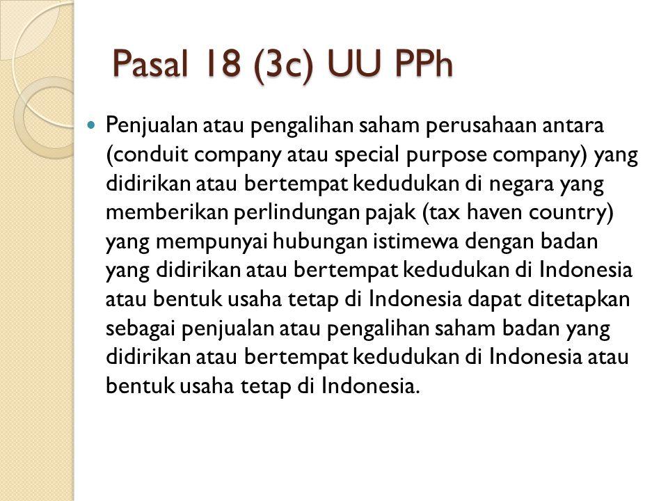 Pasal 18 (3c) UU PPh Penjualan atau pengalihan saham perusahaan antara (conduit company atau special purpose company) yang didirikan atau bertempat ke