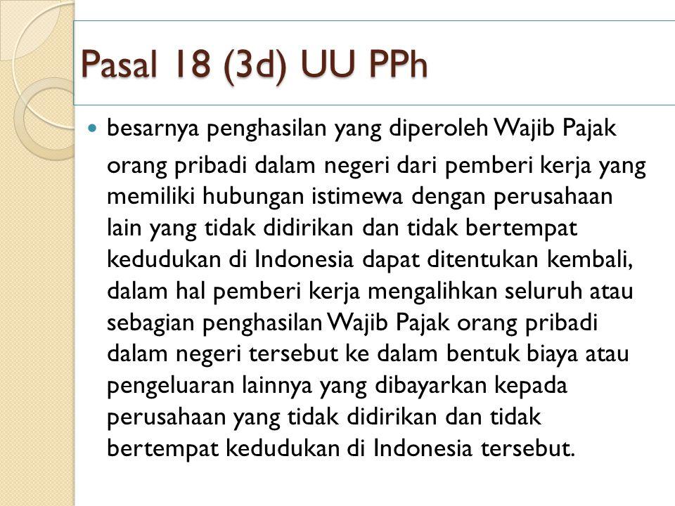 Pasal 18 (3d) UU PPh besarnya penghasilan yang diperoleh Wajib Pajak orang pribadi dalam negeri dari pemberi kerja yang memiliki hubungan istimewa den
