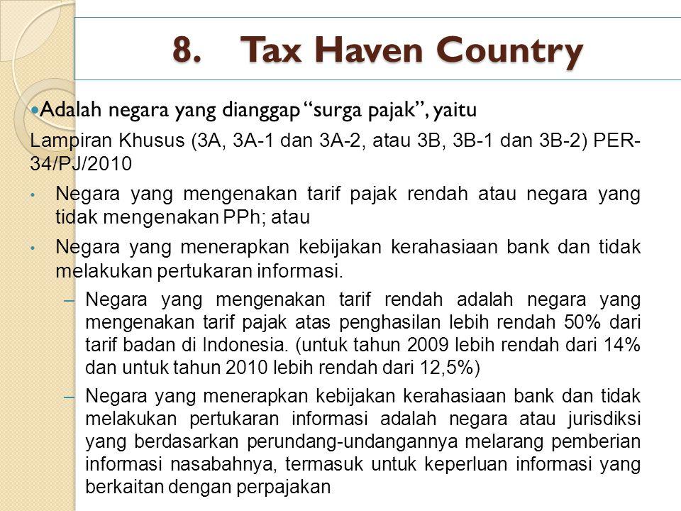 "8.Tax Haven Country Adalah negara yang dianggap ""surga pajak"", yaitu Lampiran Khusus (3A, 3A-1 dan 3A-2, atau 3B, 3B-1 dan 3B-2) PER- 34/PJ/2010 Negar"