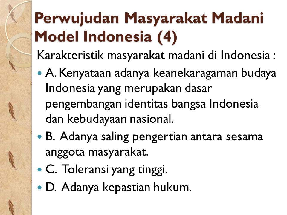 Perwujudan Masyarakat Madani Model Indonesia (4) Karakteristik masyarakat madani di Indonesia : A. Kenyataan adanya keanekaragaman budaya Indonesia ya