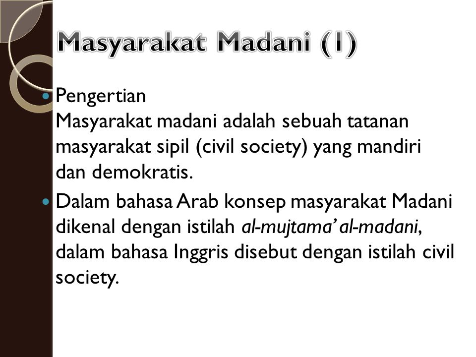 Budaya Demokrasi untuk Mewujudkan Masyarakat Madani (3) 6 kontribusi masyarakat madani terhadap proses demokrasi, yaitu : 1.