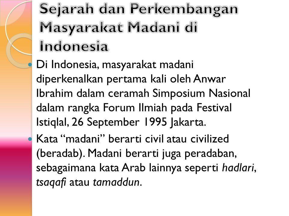Di Indonesia, masyarakat madani diperkenalkan pertama kali oleh Anwar Ibrahim dalam ceramah Simposium Nasional dalam rangka Forum Ilmiah pada Festival