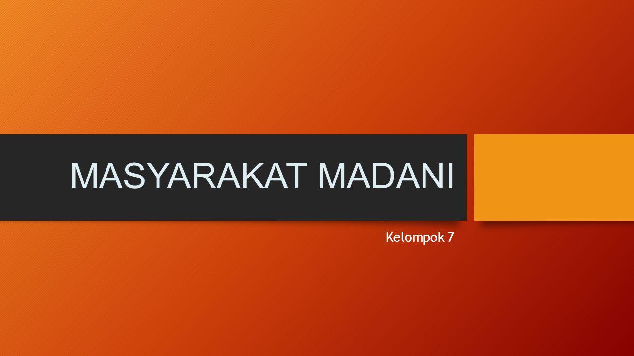 MASYARAKAT MADANI Kelompok 7