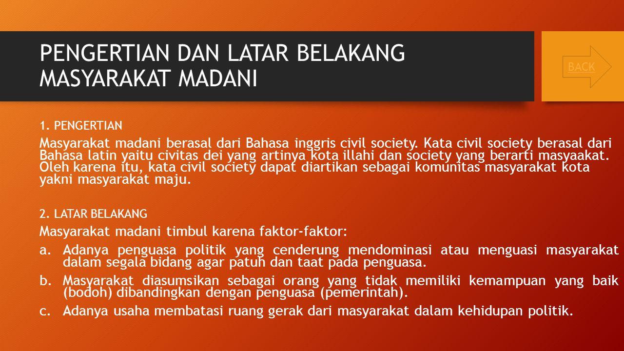 PENGERTIAN DAN LATAR BELAKANG MASYARAKAT MADANI 1. PENGERTIAN Masyarakat madani berasal dari Bahasa inggris civil society. Kata civil society berasal