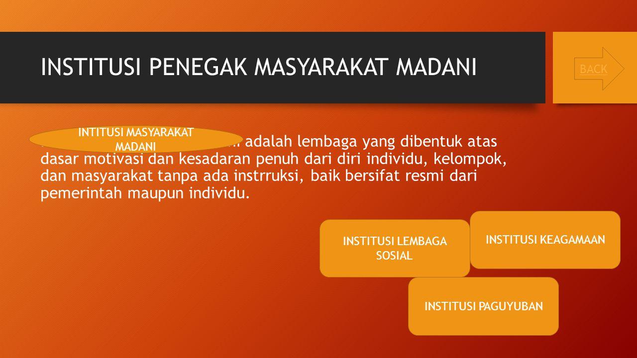 INSTITUSI PENEGAK MASYARAKAT MADANI Institusi masyarakat madani adalah lembaga yang dibentuk atas dasar motivasi dan kesadaran penuh dari diri individ