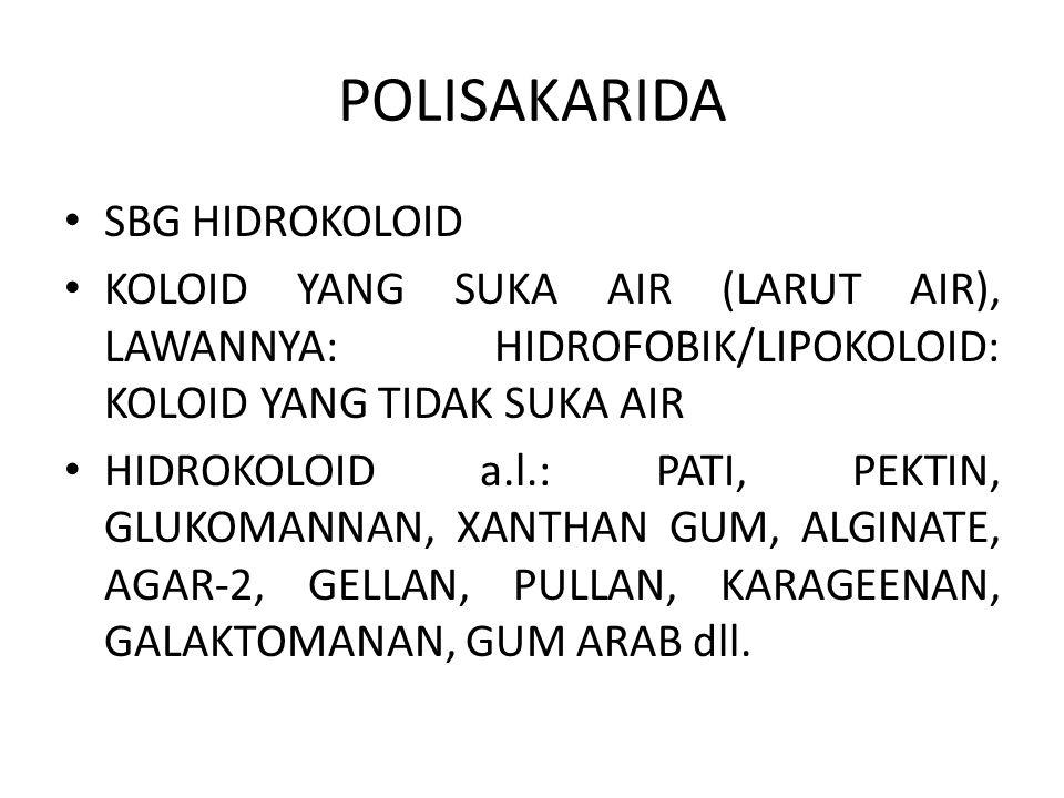 POLISAKARIDA SBG HIDROKOLOID KOLOID YANG SUKA AIR (LARUT AIR), LAWANNYA: HIDROFOBIK/LIPOKOLOID: KOLOID YANG TIDAK SUKA AIR HIDROKOLOID a.l.: PATI, PEKTIN, GLUKOMANNAN, XANTHAN GUM, ALGINATE, AGAR-2, GELLAN, PULLAN, KARAGEENAN, GALAKTOMANAN, GUM ARAB dll.