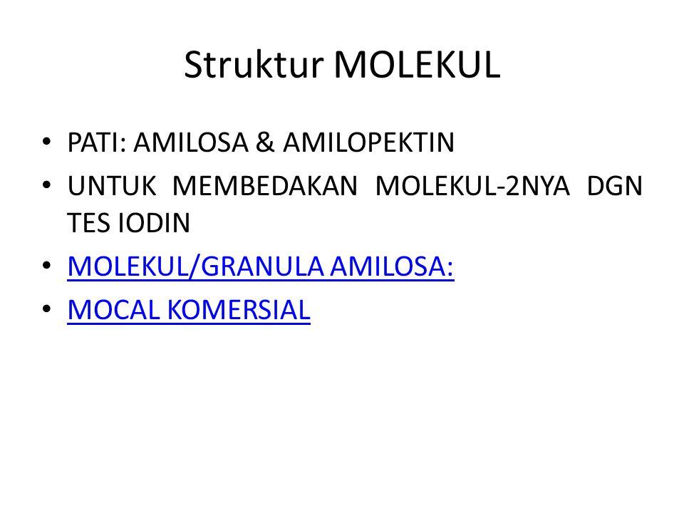 Struktur MOLEKUL PATI: AMILOSA & AMILOPEKTIN UNTUK MEMBEDAKAN MOLEKUL-2NYA DGN TES IODIN MOLEKUL/GRANULA AMILOSA: MOLEKUL/GRANULA AMILOSA: MOCAL KOMERSIAL MOCAL KOMERSIAL