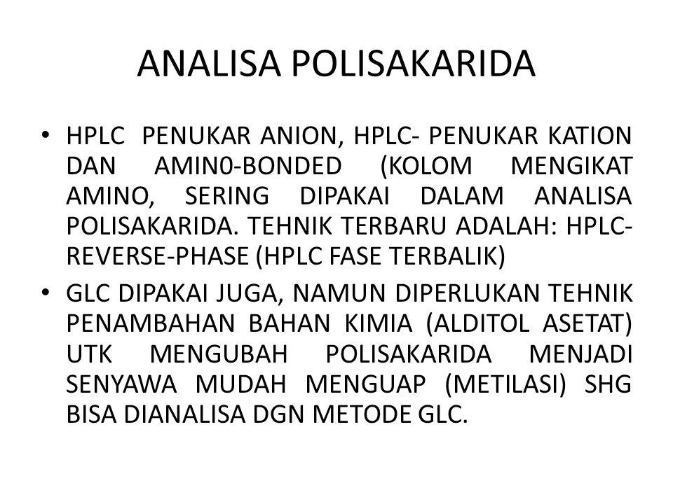 ANALISA POLISAKARIDA HPLC PENUKAR ANION, HPLC- PENUKAR KATION DAN AMIN0-BONDED (KOLOM MENGIKAT AMINO, SERING DIPAKAI DALAM ANALISA POLISAKARIDA.