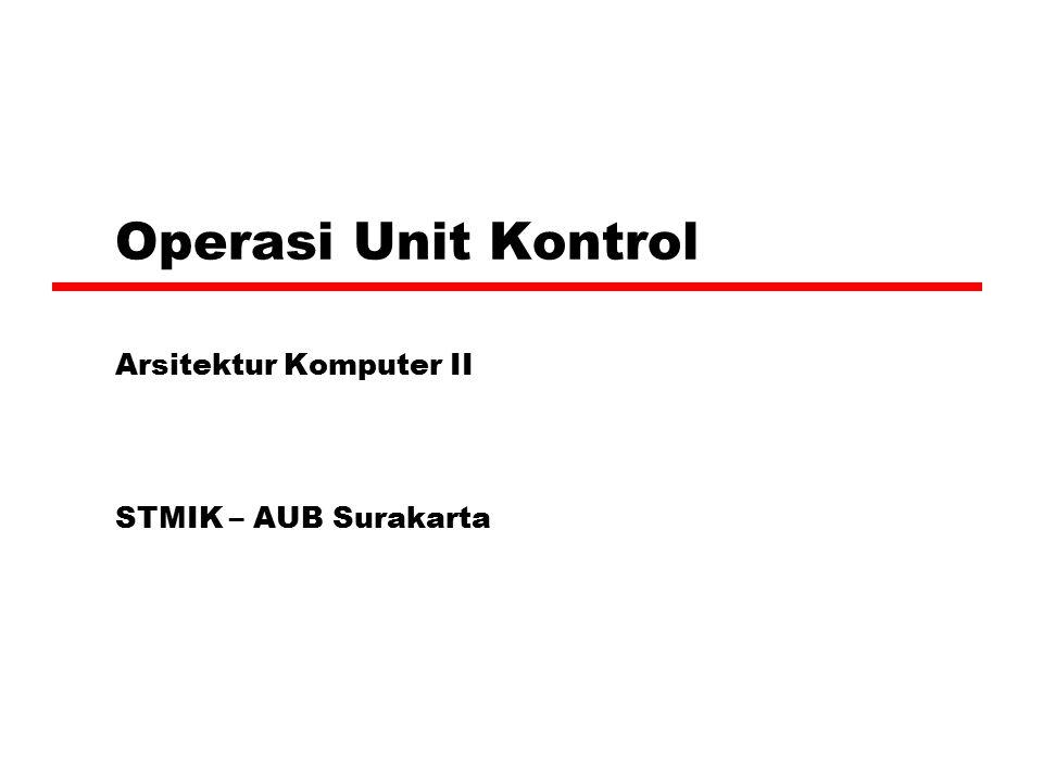 Operasi Unit Kontrol Arsitektur Komputer II STMIK – AUB Surakarta