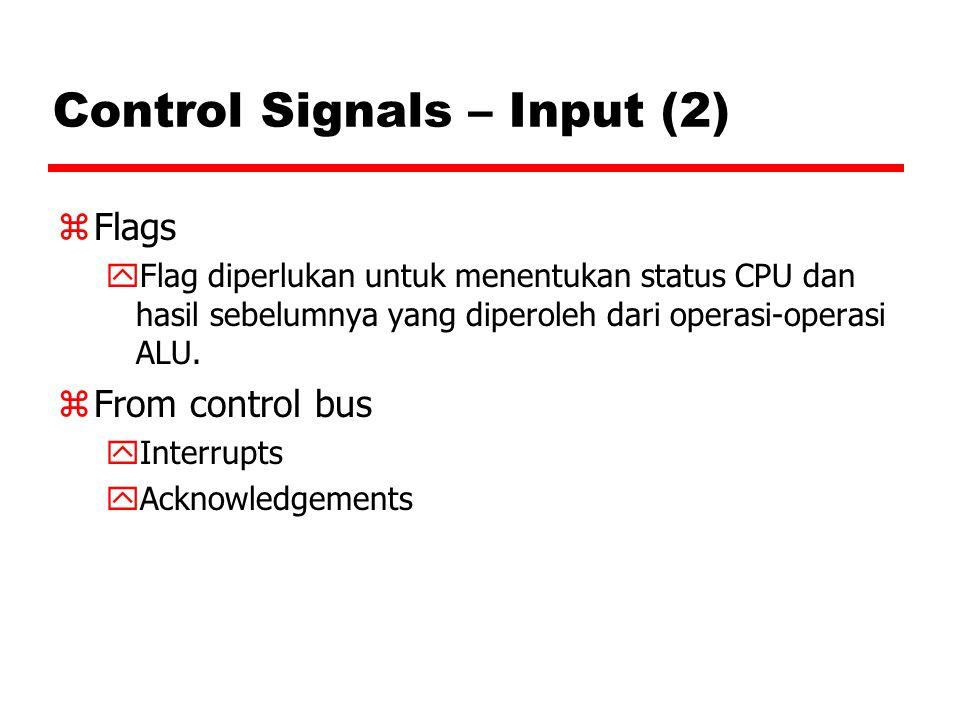 Control Signals – Input (2) zFlags yFlag diperlukan untuk menentukan status CPU dan hasil sebelumnya yang diperoleh dari operasi-operasi ALU. zFrom co