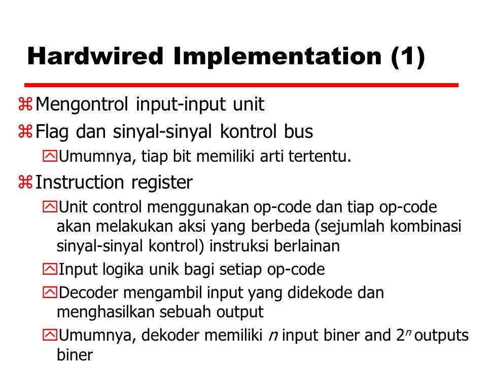 Hardwired Implementation (1) zMengontrol input-input unit zFlag dan sinyal-sinyal kontrol bus yUmumnya, tiap bit memiliki arti tertentu. zInstruction
