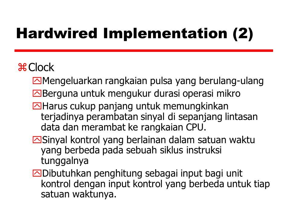 Hardwired Implementation (2) zClock yMengeluarkan rangkaian pulsa yang berulang-ulang yBerguna untuk mengukur durasi operasi mikro yHarus cukup panjan