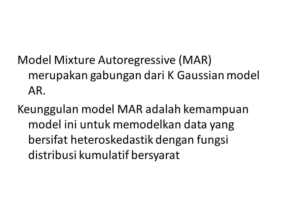 Model Mixture Autoregressive (MAR) merupakan gabungan dari K Gaussian model AR. Keunggulan model MAR adalah kemampuan model ini untuk memodelkan data