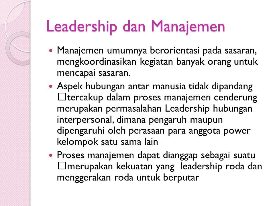 Leadership dan Manajemen Manajemen umumnya berorientasi pada sasaran, mengkoordinasikan kegiatan banyak orang untuk mencapai sasaran. Aspek hubungan a