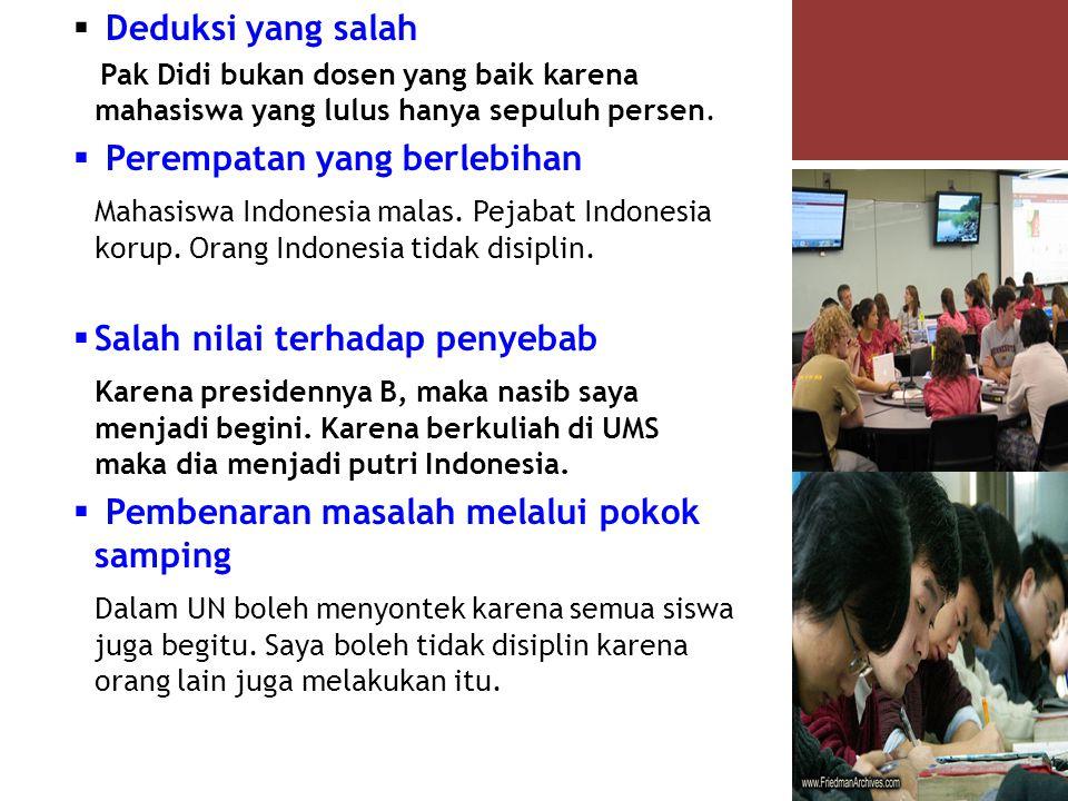  Deduksi yang salah Pak Didi bukan dosen yang baik karena mahasiswa yang lulus hanya sepuluh persen.