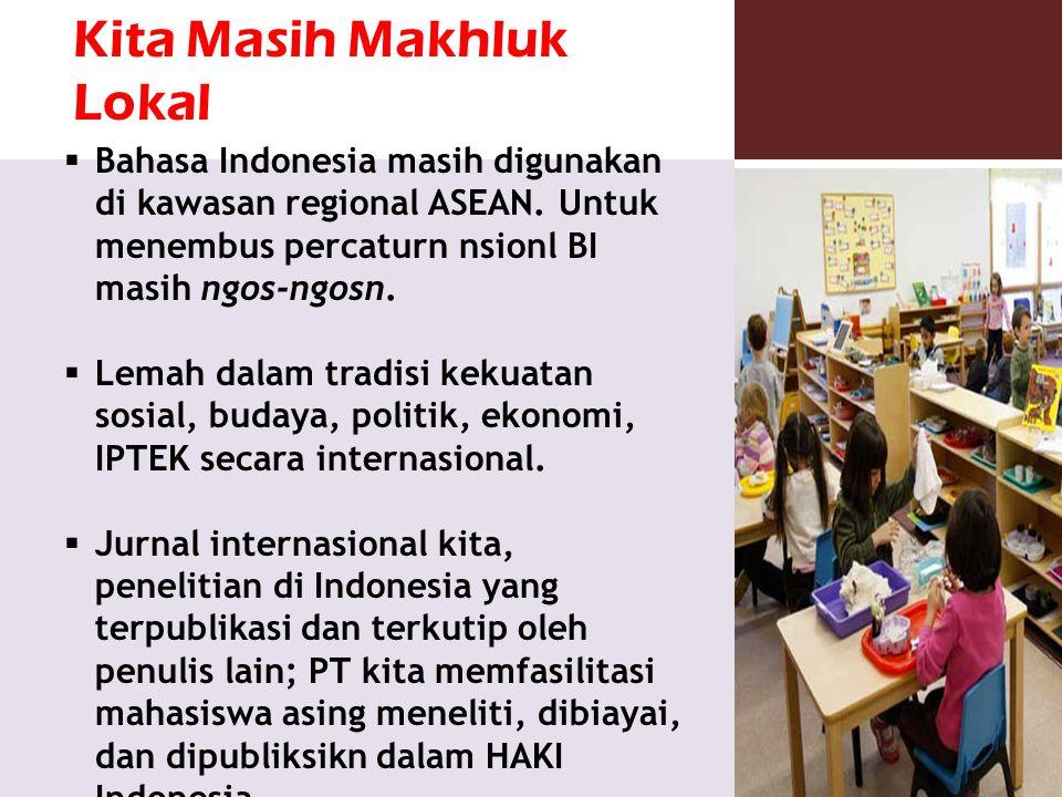  Bahasa Indonesia masih digunakan di kawasan regional ASEAN. Untuk menembus percaturn nsionl BI masih ngos-ngosn.  Lemah dalam tradisi kekuatan sosi