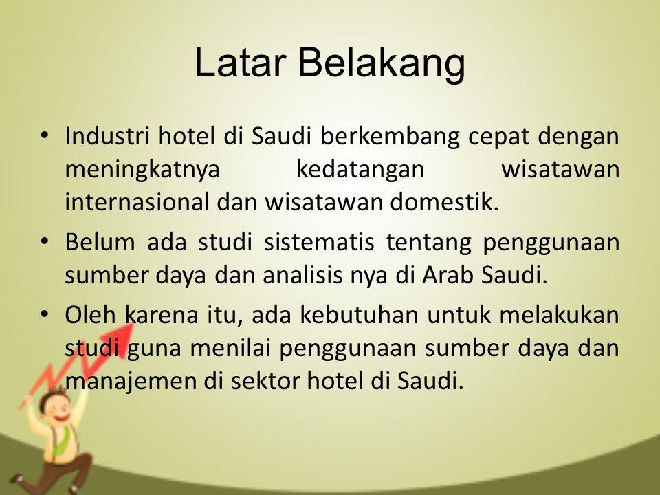 Latar Belakang Industri hotel di Saudi berkembang cepat dengan meningkatnya kedatangan wisatawan internasional dan wisatawan domestik. Belum ada studi