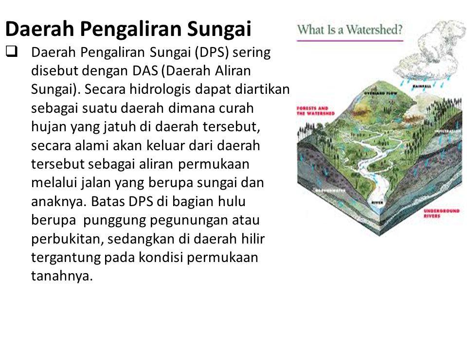 Daerah Pengaliran Sungai  Daerah Pengaliran Sungai (DPS) sering disebut dengan DAS (Daerah Aliran Sungai).