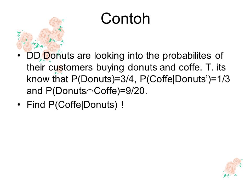 Contoh DD Donuts are looking into the probabilites of their customers buying donuts and coffe.