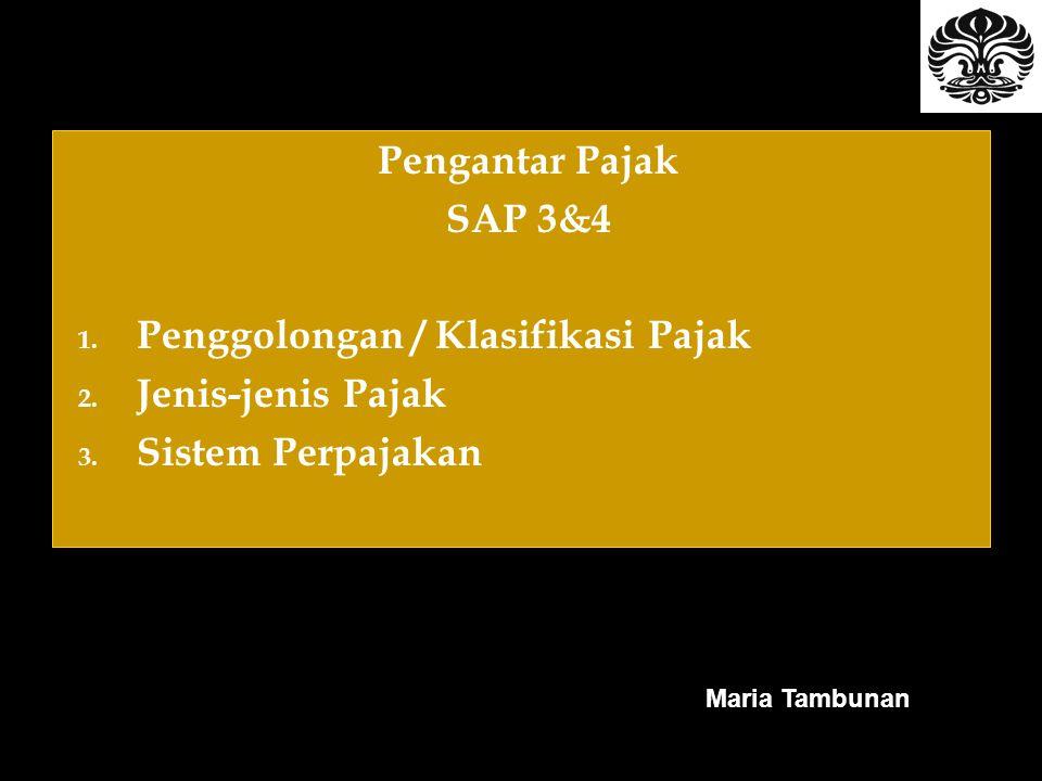Pengantar Pajak SAP 3&4 1.Penggolongan / Klasifikasi Pajak 2.