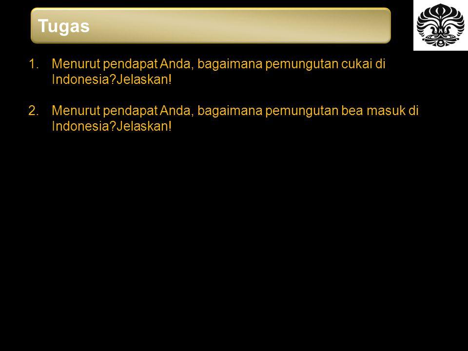 1.Menurut pendapat Anda, bagaimana pemungutan cukai di Indonesia?Jelaskan.